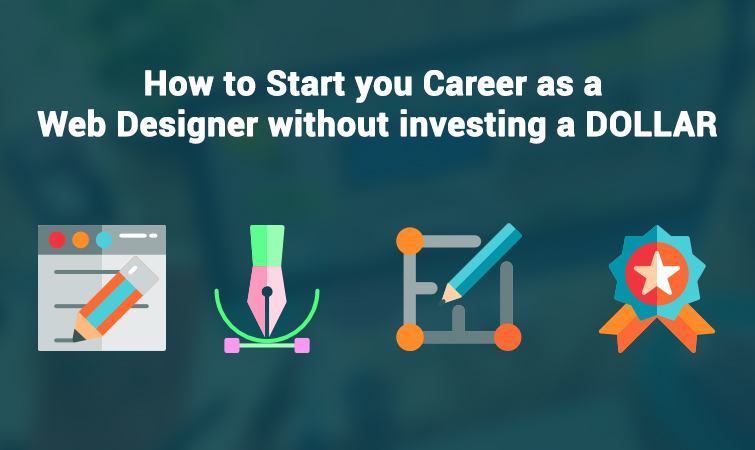 How to Start you Career as a Web Designer without investing a DOLLAR